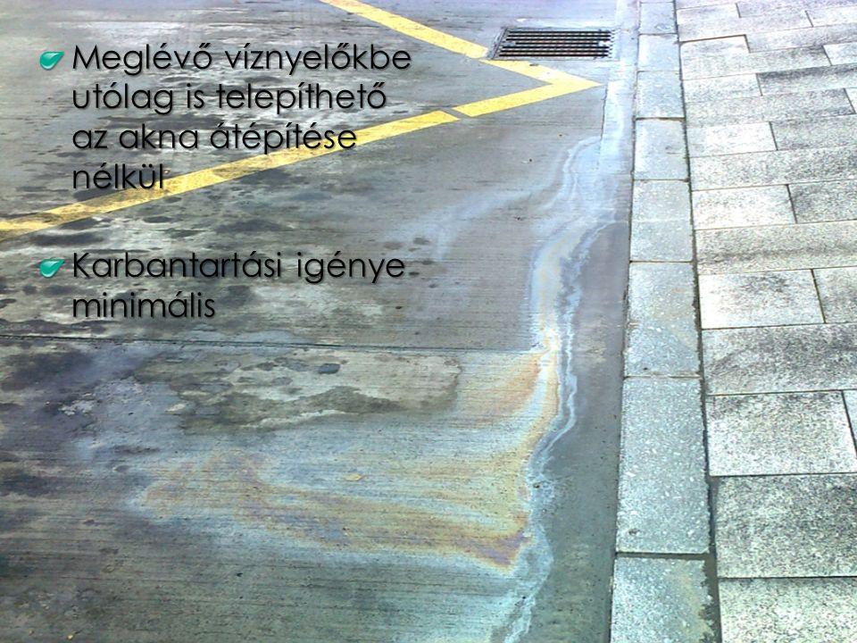 Meglévő víznyelőkbe utólag is telepíthető az akna átépítése nélkül Karbantartási igénye minimális