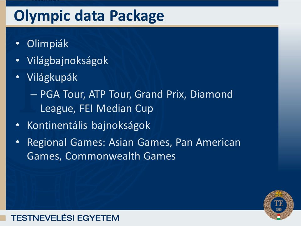 Olympic data Package Olimpiák Világbajnokságok Világkupák – PGA Tour, ATP Tour, Grand Prix, Diamond League, FEI Median Cup Kontinentális bajnokságok Regional Games: Asian Games, Pan American Games, Commonwealth Games