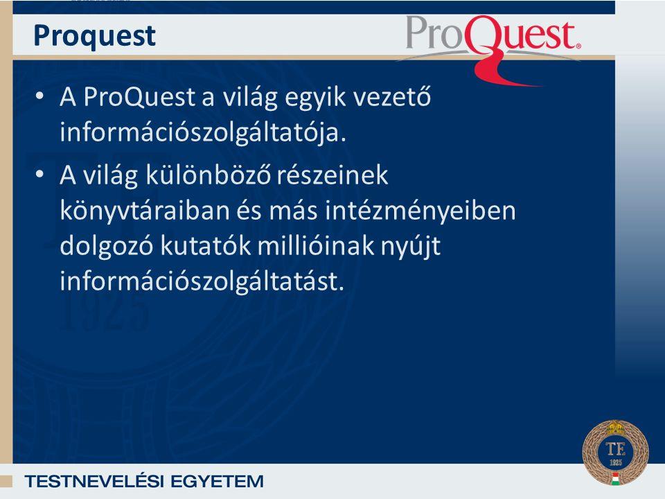 Proquest A ProQuest a világ egyik vezető információszolgáltatója.