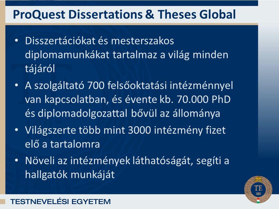 ProQuest Dissertations & Theses Global Disszertációkat és mesterszakos diplomamunkákat tartalmaz a világ minden tájáról A szolgáltató 700 felsőoktatási intézménnyel van kapcsolatban, és évente kb.
