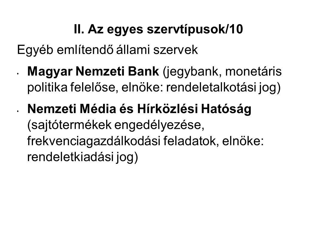 II. Az egyes szervtípusok/10 Egyéb említendő állami szervek Magyar Nemzeti Bank (jegybank, monetáris politika felelőse, elnöke: rendeletalkotási jog)
