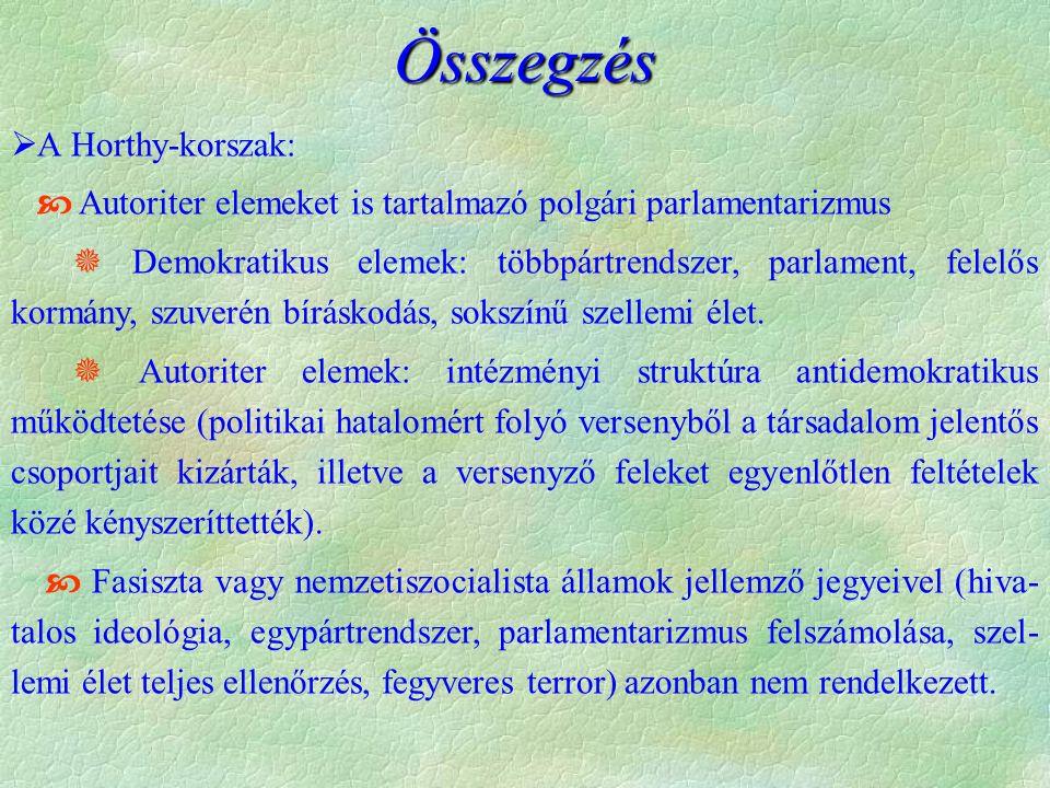  A Horthy-korszak:  Autoriter elemeket is tartalmazó polgári parlamentarizmus  Demokratikus elemek: többpártrendszer, parlament, felelős kormány, s