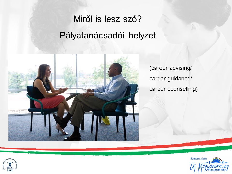 Miről is lesz szó Pályatanácsadói helyzet (career advising/ career guidance/ career counselling)