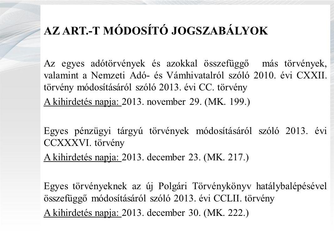 AZ ART.-T MÓDOSÍTÓ JOGSZABÁLYOK Az egyes adótörvények és azokkal összefüggő más törvények, valamint a Nemzeti Adó- és Vámhivatalról szóló 2010.