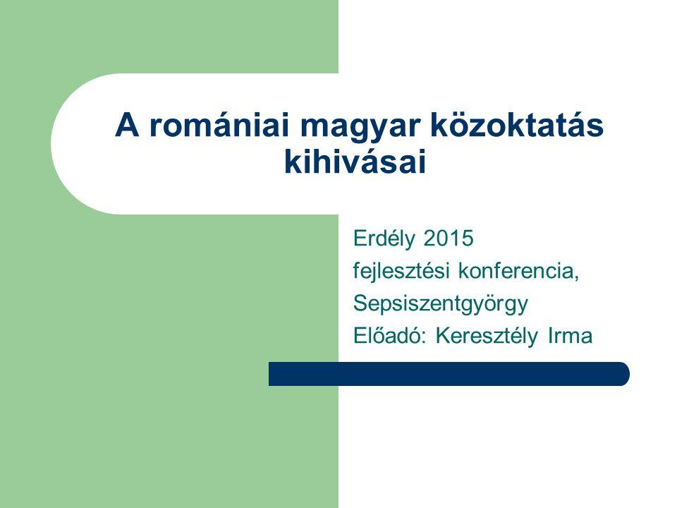 A romániai magyar közoktatás kihivásai Erdély 2015 fejlesztési konferencia, Sepsiszentgyörgy Előadó: Keresztély Irma