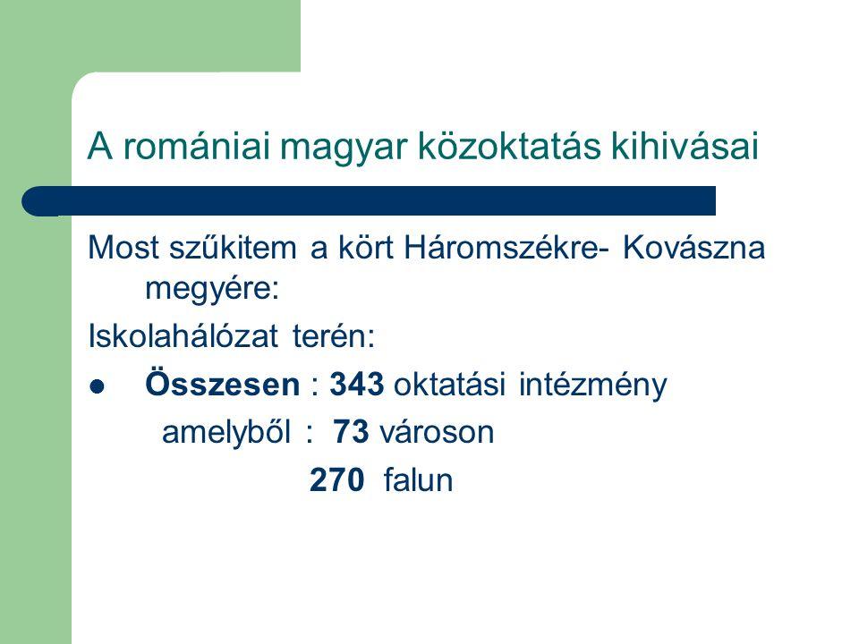A romániai magyar közoktatás kihivásai Most szűkitem a kört Háromszékre- Kovászna megyére: Iskolahálózat terén: Összesen : 343 oktatási intézmény amel