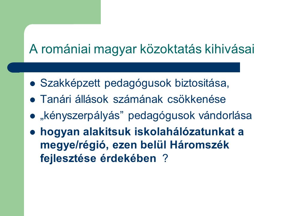 """A romániai magyar közoktatás kihivásai Szakképzett pedagógusok biztositása, Tanári állások számának csökkenése """"kényszerpályás"""" pedagógusok vándorlása"""