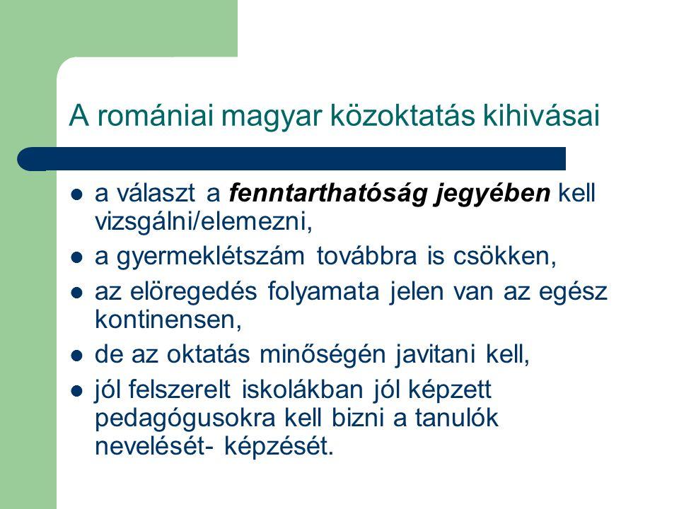 A romániai magyar közoktatás kihivásai a választ a fenntarthatóság jegyében kell vizsgálni/elemezni, a gyermeklétszám továbbra is csökken, az elöreged