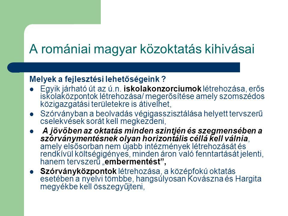 A romániai magyar közoktatás kihivásai Melyek a fejlesztési lehetőségeink ? Egyik járható út az ú.n. iskolakonzorciumok létrehozása, erős iskolaközpon