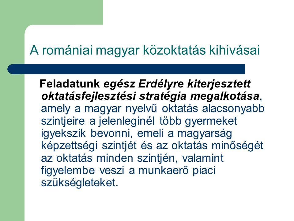 A romániai magyar közoktatás kihivásai Feladatunk egész Erdélyre kiterjesztett oktatásfejlesztési stratégia megalkotása, amely a magyar nyelvű oktatás
