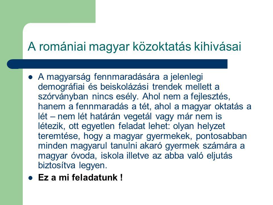 A romániai magyar közoktatás kihivásai A magyarság fennmaradására a jelenlegi demográfiai és beiskolázási trendek mellett a szórványban nincs esély. A