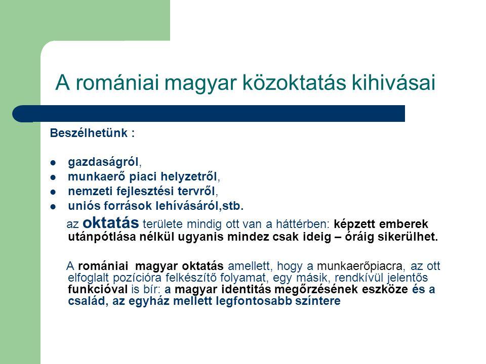 A romániai magyar közoktatás kihivásai Alapvető kérdések: mit akarunk .