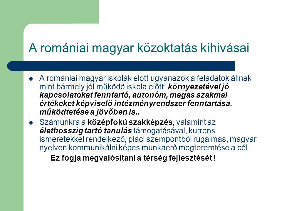 A romániai magyar közoktatás kihivásai A romániai magyar iskolák elött ugyanazok a feladatok állnak mint bármely jól működö iskola előtt: környezetéve
