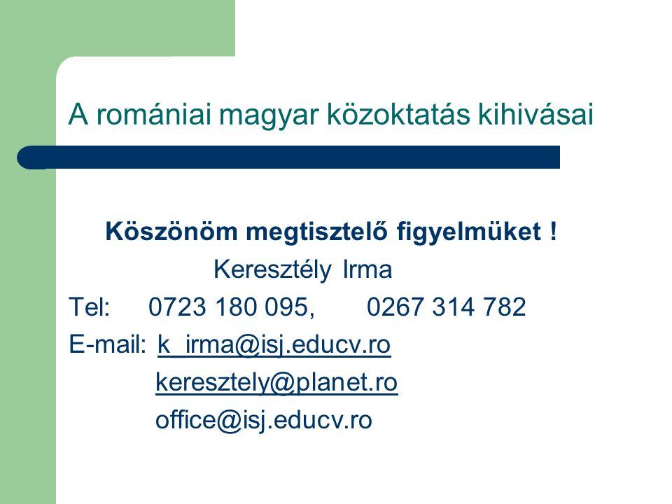 A romániai magyar közoktatás kihivásai Köszönöm megtisztelő figyelmüket ! Keresztély Irma Tel: 0723 180 095, 0267 314 782 E-mail: k_irma@isj.educv.rok