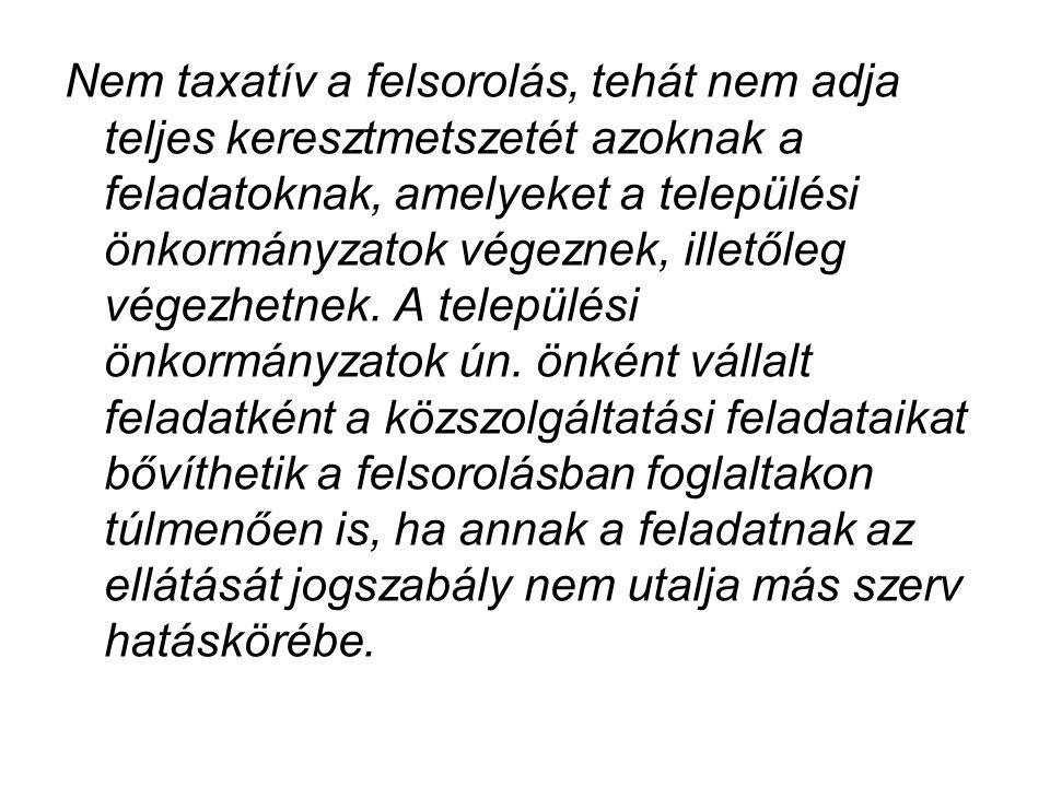 Nem taxatív a felsorolás, tehát nem adja teljes keresztmetszetét azoknak a feladatoknak, amelyeket a települési önkormányzatok végeznek, illetőleg vég