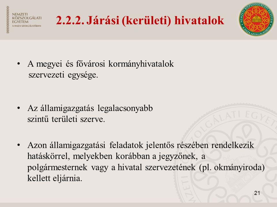 2.2.2. Járási (kerületi) hivatalok A megyei és fővárosi kormányhivatalok szervezeti egysége.