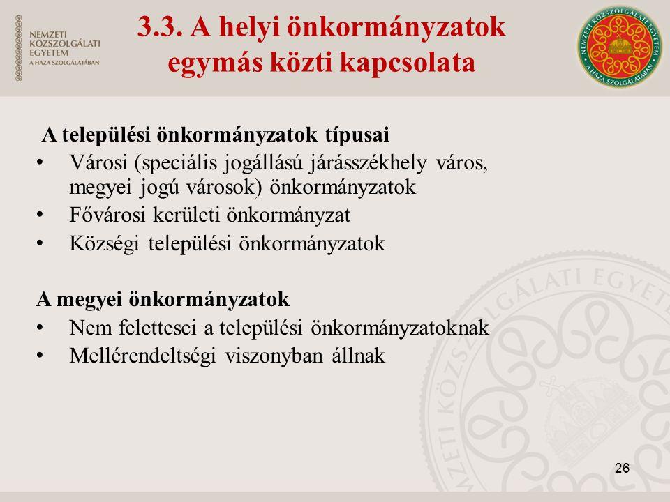 3.3. A helyi önkormányzatok egymás közti kapcsolata A települési önkormányzatok típusai Városi (speciális jogállású járásszékhely város, megyei jogú v