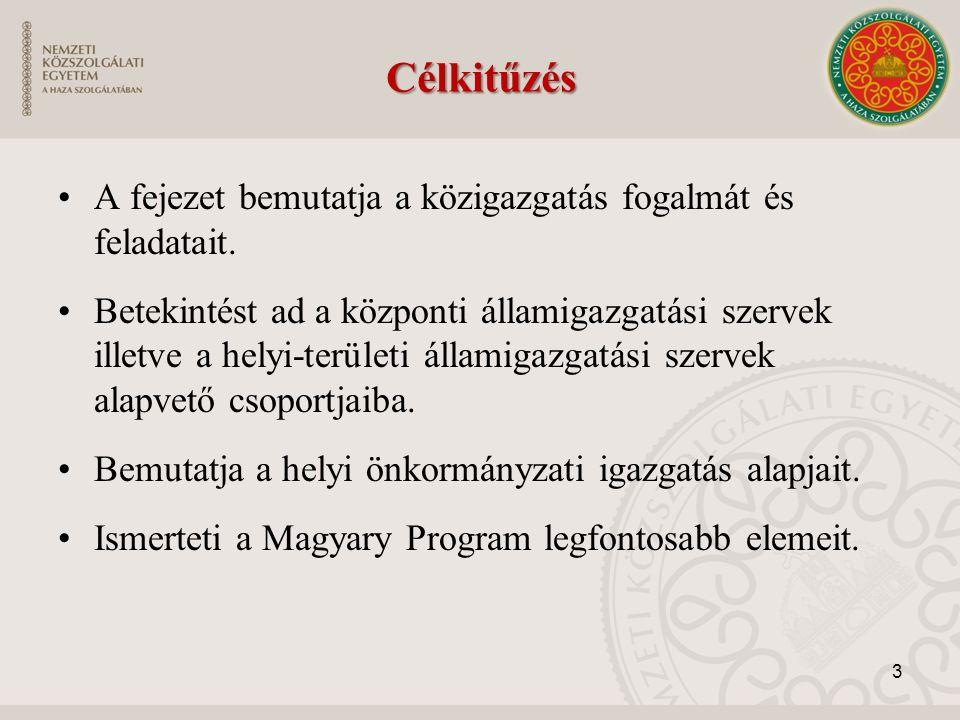 Célkitűzés A fejezet bemutatja a közigazgatás fogalmát és feladatait.