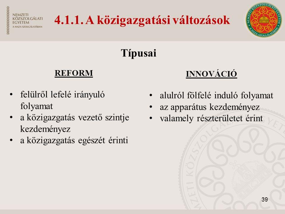 39 REFORM felülről lefelé irányuló folyamat a közigazgatás vezető szintje kezdeményez a közigazgatás egészét érinti 4.1.1.