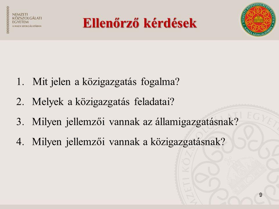Ellenőrző kérdések 1. Mit jelen a közigazgatás fogalma.