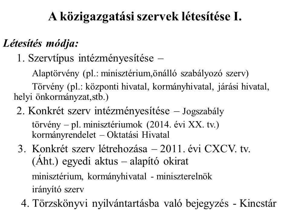 A közigazgatási szervek létesítése I. Létesítés módja: 1.