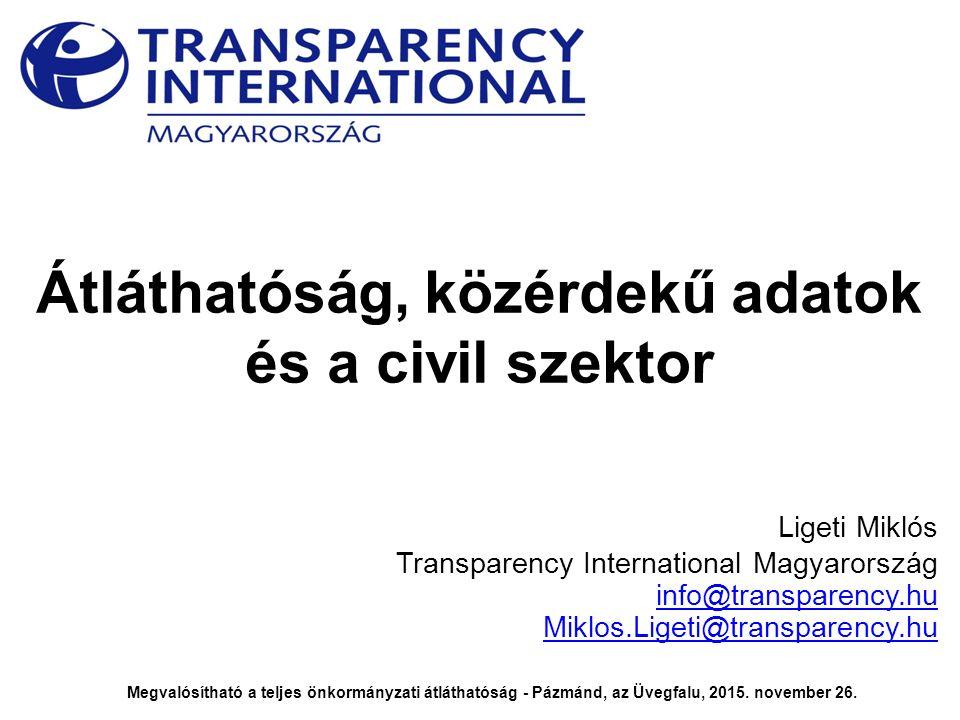 Átláthatóság, közérdekű adatok és a civil szektor Ligeti Miklós Transparency International Magyarország info@transparency.hu Miklos.Ligeti@transparenc