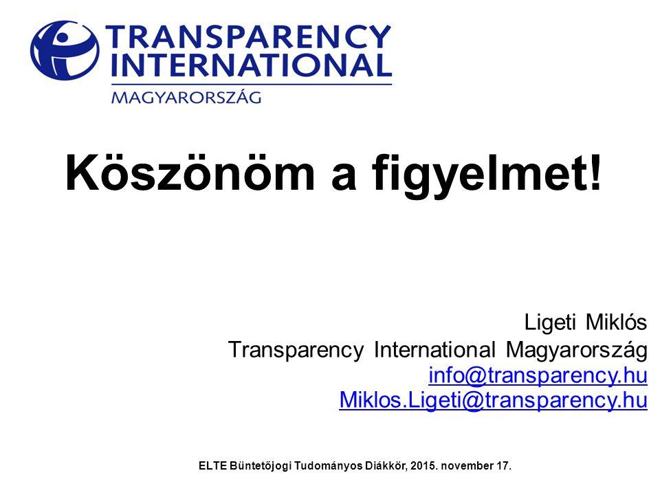 Köszönöm a figyelmet! Ligeti Miklós Transparency International Magyarország info@transparency.hu Miklos.Ligeti@transparency.hu ELTE Büntetőjogi Tudomá