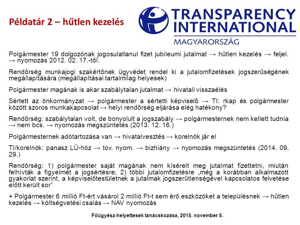 Példatár 2 – hűtlen kezelés Polgármester 19 dolgozónak jogosulatlanul fizet jubileumi jutalmat → hűtlen kezelés → feljel. → nyomozás 2012. 02. 17.-től