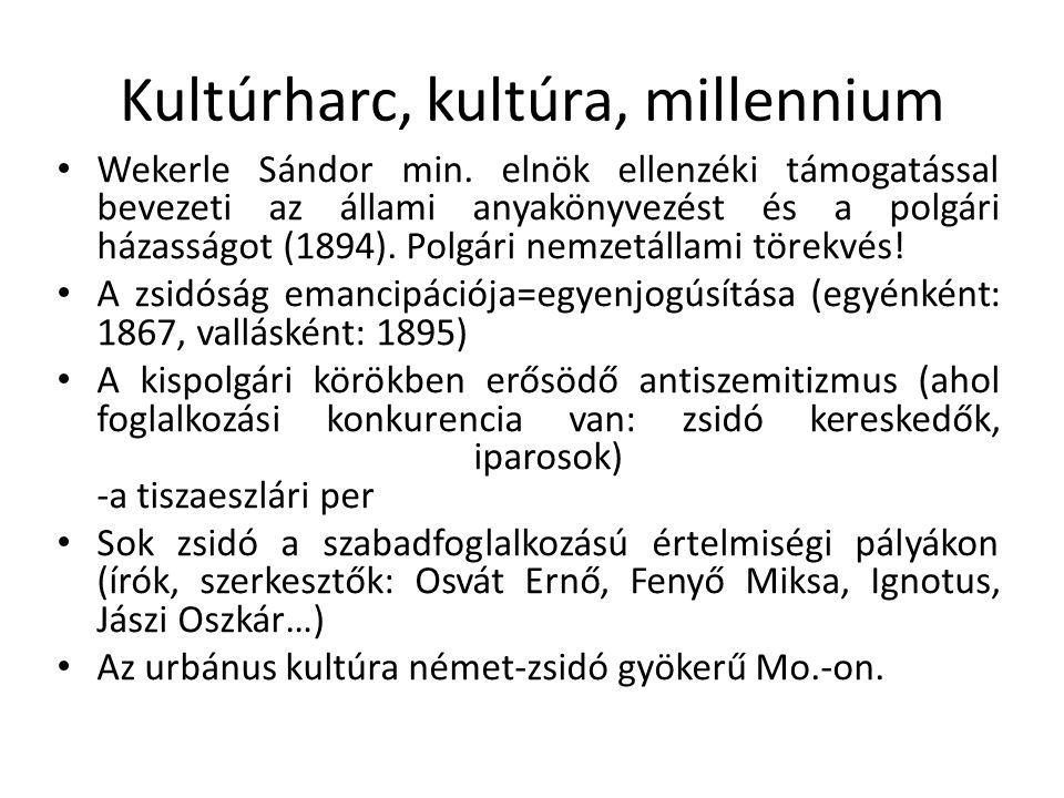 Kultúrharc, kultúra, millennium Wekerle Sándor min. elnök ellenzéki támogatással bevezeti az állami anyakönyvezést és a polgári házasságot (1894). Pol