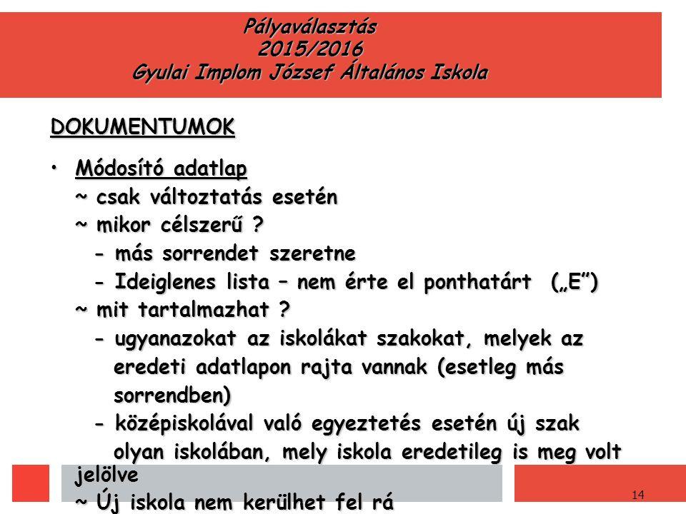 14 Pályaválasztás 2015/2016 Gyulai Implom József Általános Iskola DOKUMENTUMOK Módosító adatlapMódosító adatlap ~ csak változtatás esetén ~ mikor célszerű .