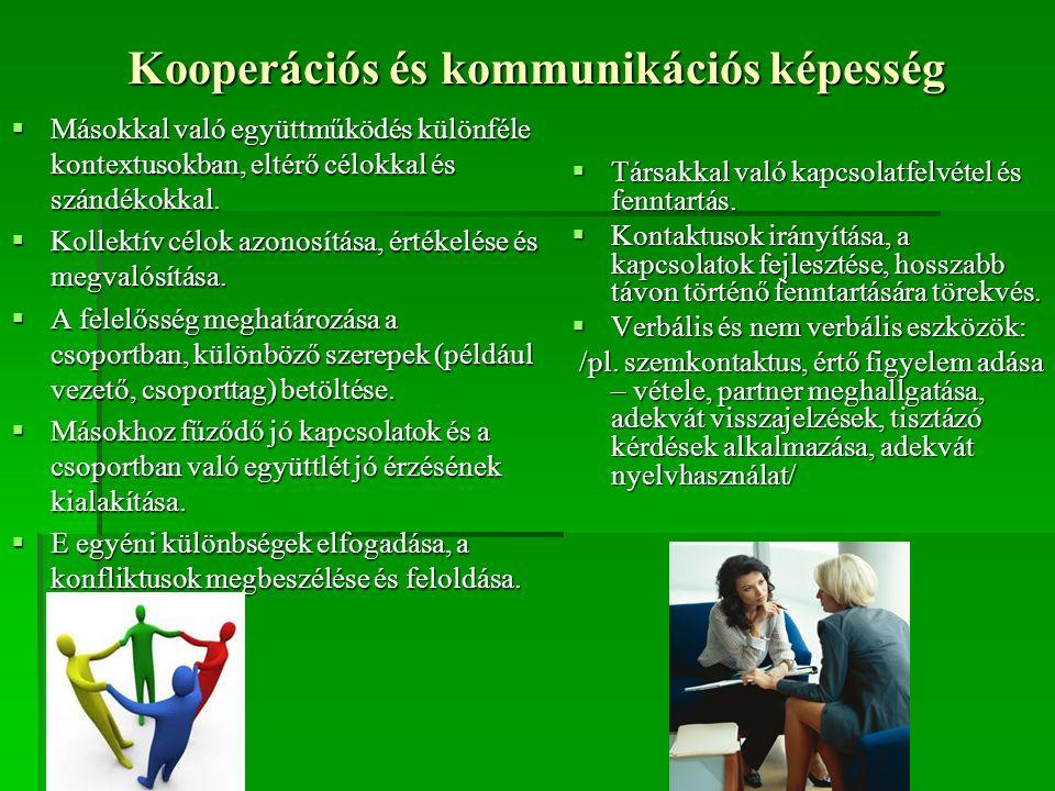 Kooperációs és kommunikációs képesség  Másokkal való együttműködés különféle kontextusokban, eltérő célokkal és szándékokkal.