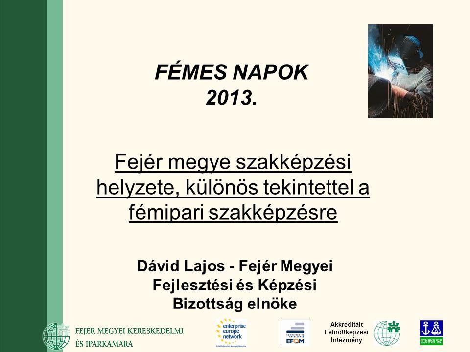 Akkreditált Felnőttképzési Intézmény FÉMES NAPOK 2013.