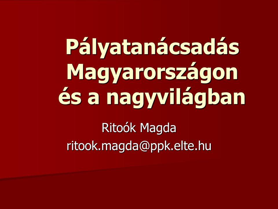 Pályatanácsadás Magyarországon és a nagyvilágban Ritoók Magda ritook.magda@ppk.elte.hu