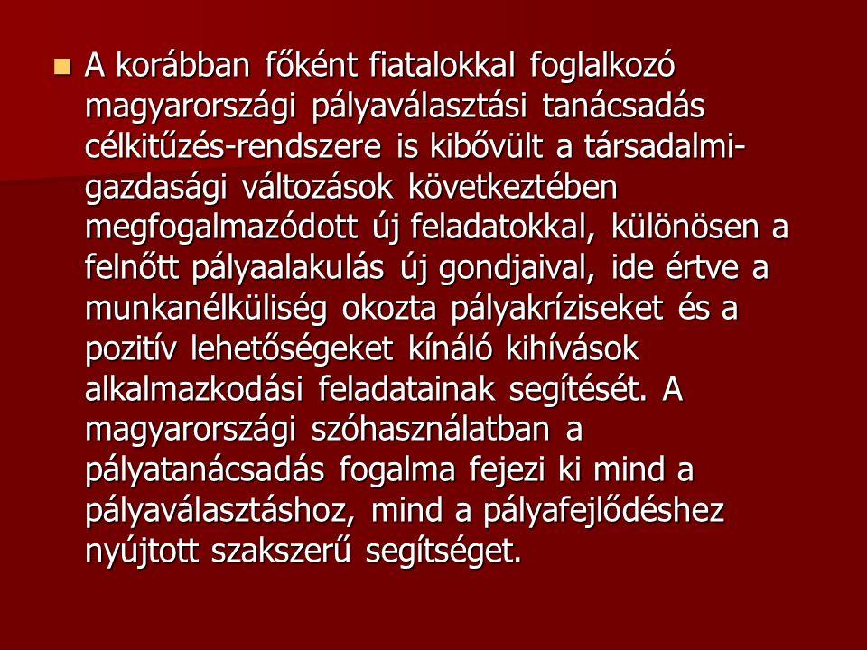 A korábban főként fiatalokkal foglalkozó magyarországi pályaválasztási tanácsadás célkitűzés-rendszere is kibővült a társadalmi- gazdasági változások