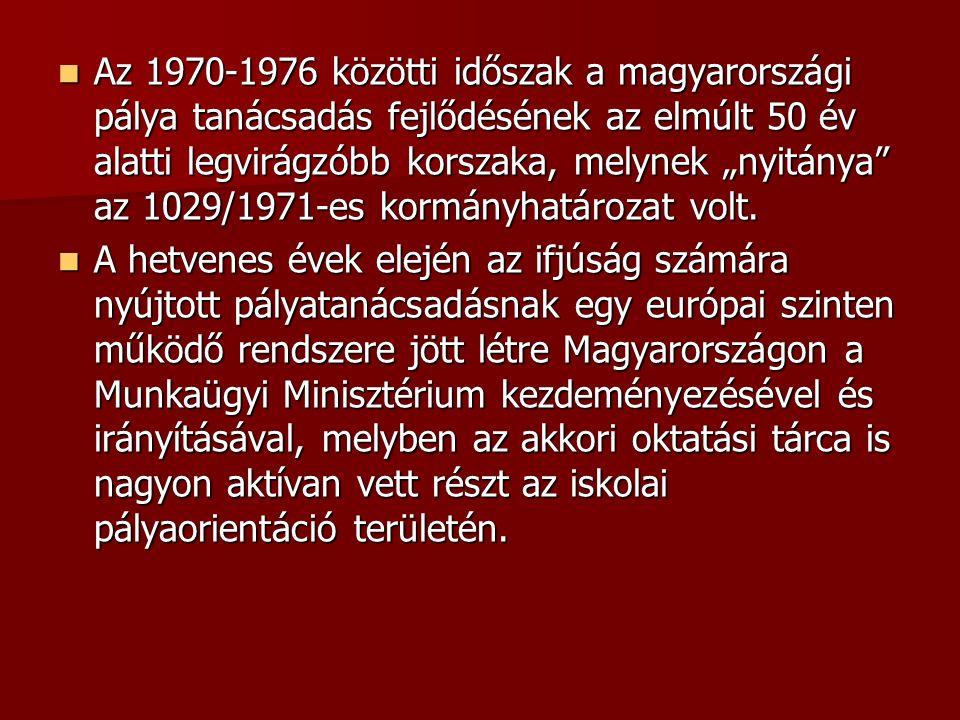 """Az 1970-1976 közötti időszak a magyarországi pálya tanácsadás fejlődésének az elmúlt 50 év alatti legvirágzóbb korszaka, melynek """"nyitánya az 1029/1971-es kormányhatározat volt."""