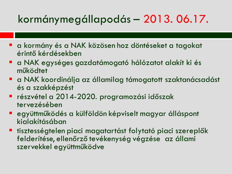 kormánymegállapodás – 2013. 06.17.  a kormány és a NAK közösen hoz döntéseket a tagokat érintő kérdésekben  a NAK egységes gazdatámogató hálózatot a