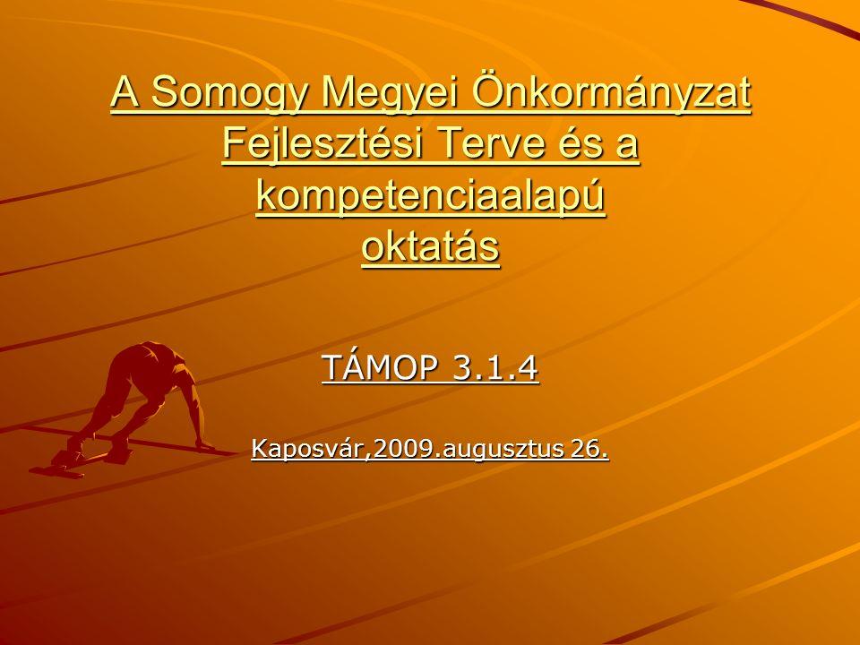 A Somogy Megyei Önkormányzat Fejlesztési Terve és a kompetenciaalapú oktatás TÁMOP 3.1.4 Kaposvár,2009.augusztus 26.