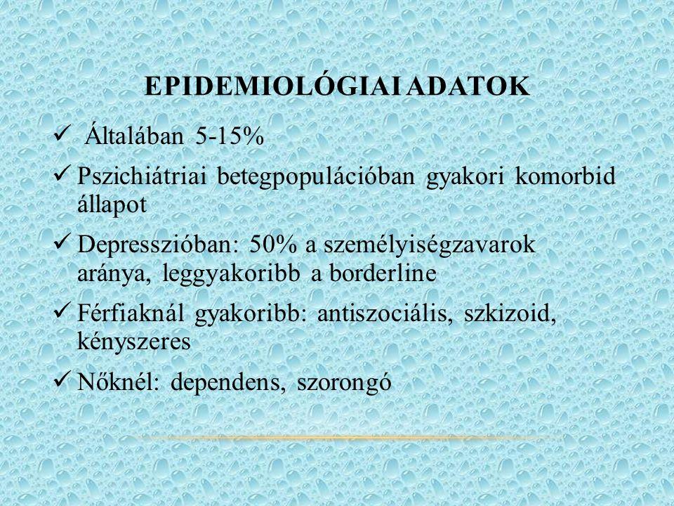 EPIDEMIOLÓGIAI ADATOK Általában 5-15% Pszichiátriai betegpopulációban gyakori komorbid állapot Depresszióban: 50% a személyiségzavarok aránya, leggyakoribb a borderline Férfiaknál gyakoribb: antiszociális, szkizoid, kényszeres Nőknél: dependens, szorongó