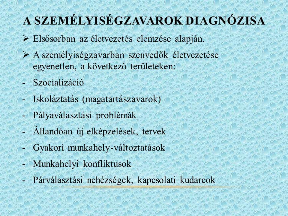 A SZEMÉLYISÉGZAVAROK DIAGNÓZISA  Elsősorban az életvezetés elemzése alapján.