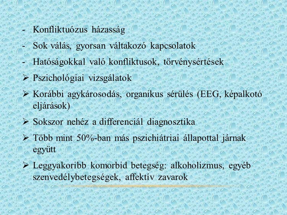 -Konfliktuózus házasság -Sok válás, gyorsan váltakozó kapcsolatok -Hatóságokkal való konfliktusok, törvénysértések  Pszichológiai vizsgálatok  Korábbi agykárosodás, organikus sérülés (EEG, képalkotó eljárások)  Sokszor nehéz a differenciál diagnosztika  Több mint 50%-ban más pszichiátriai állapottal járnak együtt  Leggyakoribb komorbid betegség: alkoholizmus, egyéb szenvedélybetegségek, affektív zavarok
