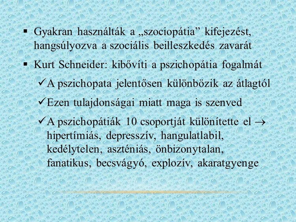 """ Gyakran használták a """"szociopátia kifejezést, hangsúlyozva a szociális beilleszkedés zavarát  Kurt Schneider: kibővíti a pszichopátia fogalmát A pszichopata jelentősen különbözik az átlagtól Ezen tulajdonságai miatt maga is szenved A pszichopátiák 10 csoportját különítette el  hipertímiás, depresszív, hangulatlabil, kedélytelen, aszténiás, önbizonytalan, fanatikus, becsvágyó, explozív, akaratgyenge"""