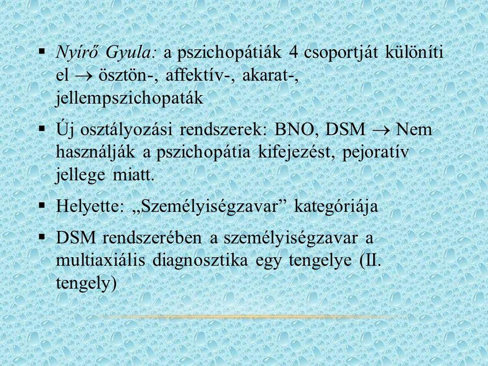  Nyírő Gyula: a pszichopátiák 4 csoportját különíti el  ösztön-, affektív-, akarat-, jellempszichopaták  Új osztályozási rendszerek: BNO, DSM  Nem használják a pszichopátia kifejezést, pejoratív jellege miatt.