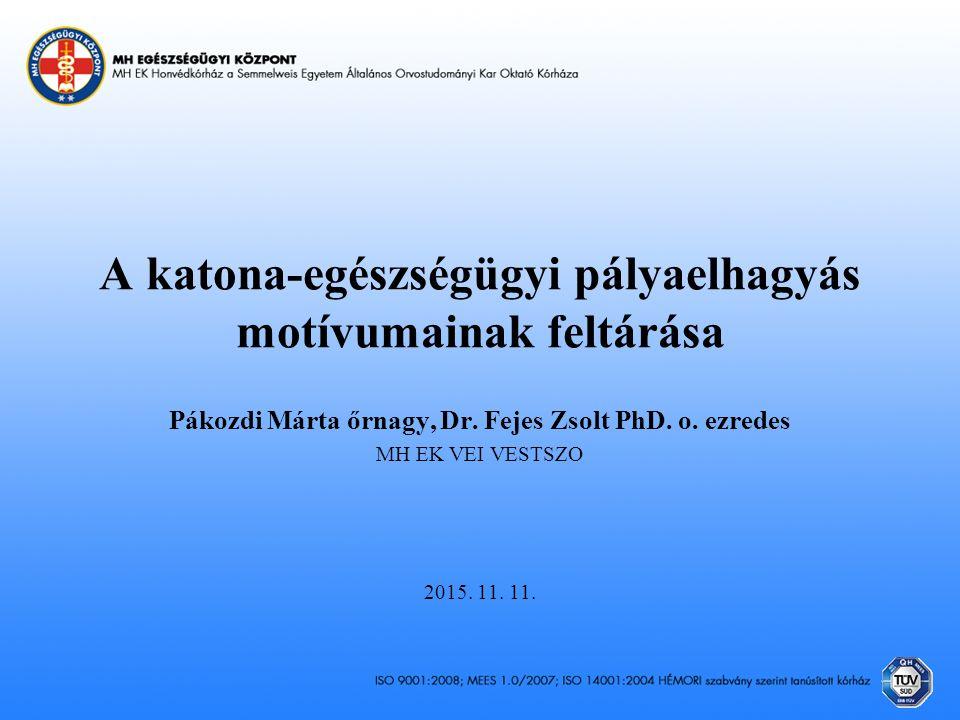 A katona-egészségügyi pályaelhagyás motívumainak feltárása Pákozdi Márta őrnagy, Dr. Fejes Zsolt PhD. o. ezredes MH EK VEI VESTSZO 2015. 11. 11.
