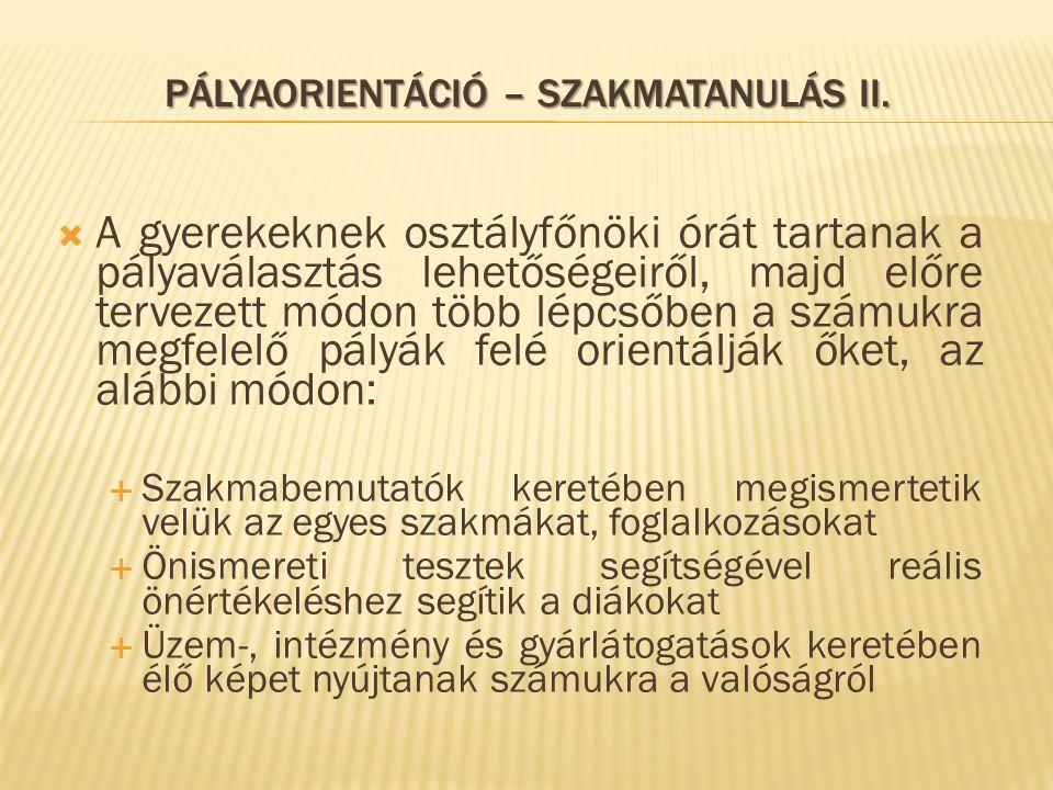 PÁLYAORIENTÁCIÓ – SZAKMATANULÁS II.  A gyerekeknek osztályfőnöki órát tartanak a pályaválasztás lehetőségeiről, majd előre tervezett módon több lépcs