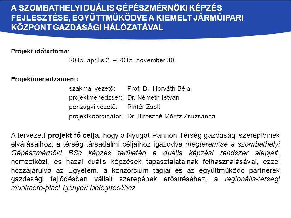 Projekt időtartama: 2015. április 2. – 2015. november 30. Projektmenedzsment: szakmai vezető: Prof. Dr. Horváth Béla projektmenedzser:Dr. Németh Istvá