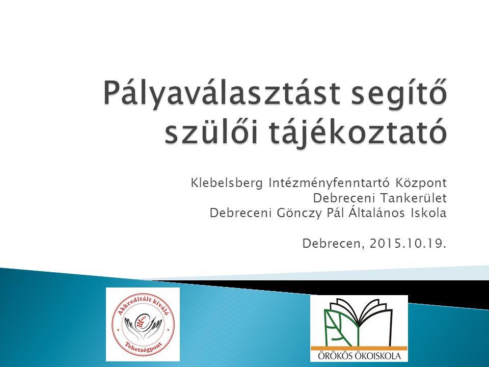 Klebelsberg Intézményfenntartó Központ Debreceni Tankerület Debreceni Gönczy Pál Általános Iskola Debrecen, 2015.10.19.