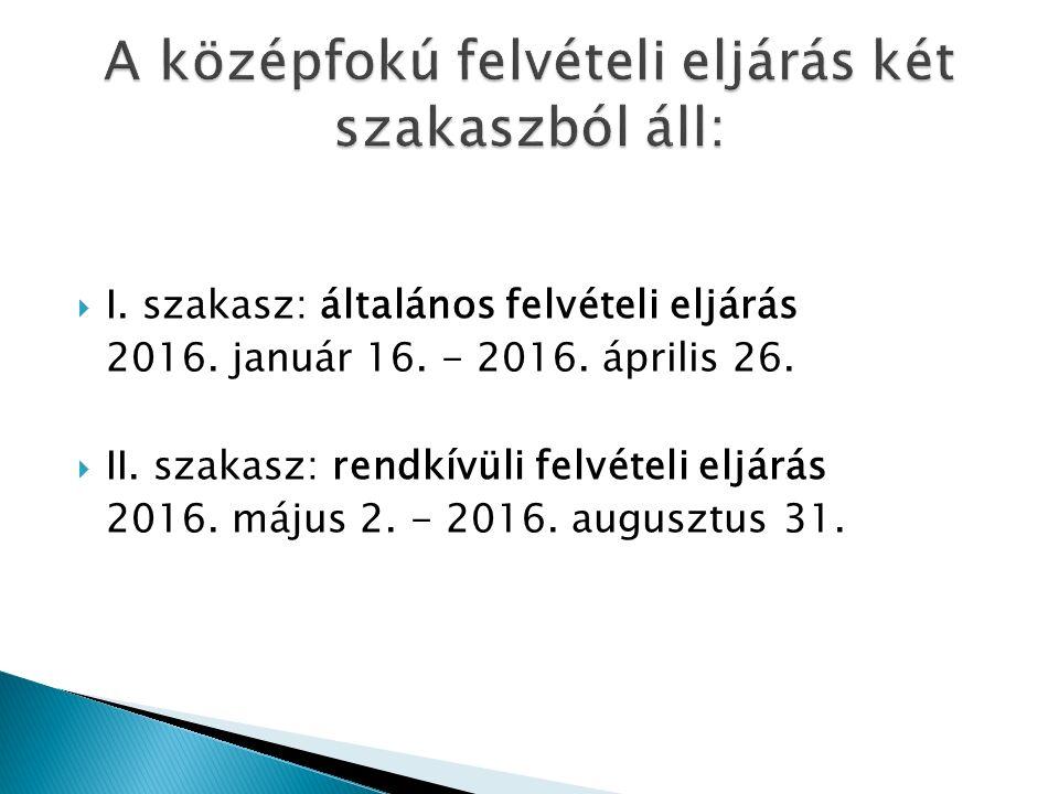  I. szakasz: általános felvételi eljárás 2016. január 16.