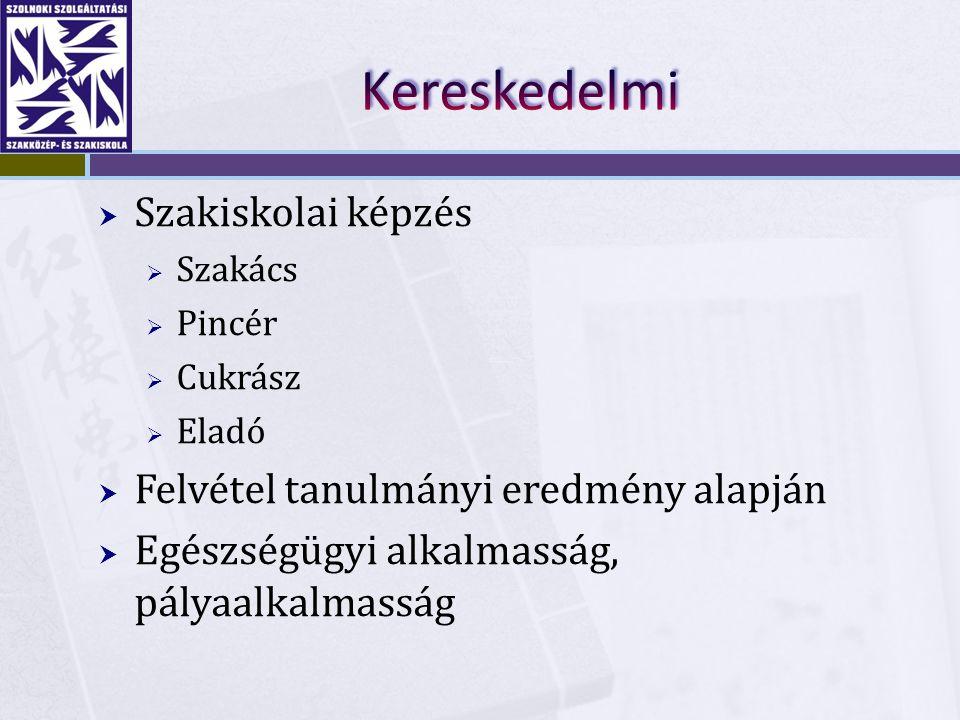  Szakiskolai képzés  Szakács  Pincér  Cukrász  Eladó  Felvétel tanulmányi eredmény alapján  Egészségügyi alkalmasság, pályaalkalmasság