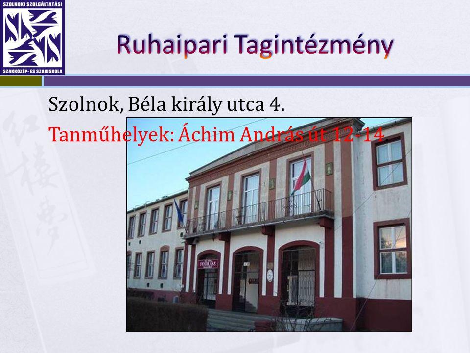 Szolnok, Béla király utca 4. Tanműhelyek: Áchim András út 12-14.