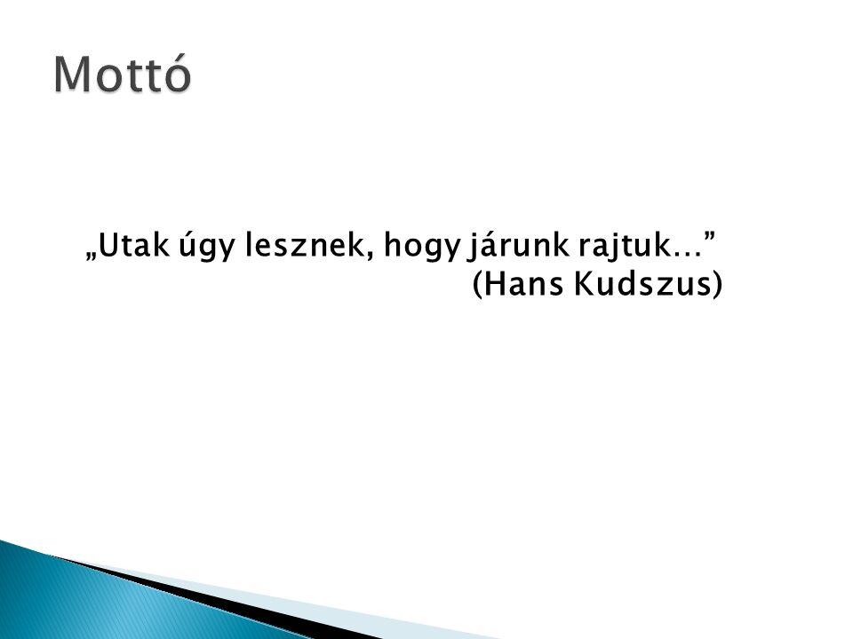 """""""Utak úgy lesznek, hogy járunk rajtuk… (Hans Kudszus)"""
